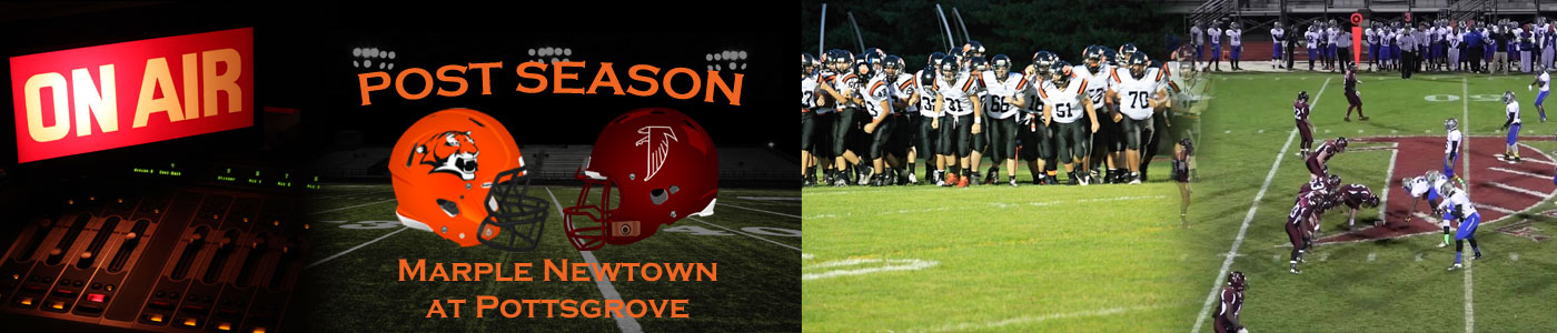 LIVE coverage of the District 1 Class AAA POST SEASON – #6 Marple Newtown at #3 Pottsgrove